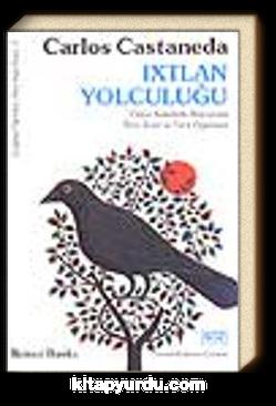 Ixtlan Yolculuğu -Yaqui Kızılderili Büyücüsü Don Juan'ın Yeni Öğretileri-