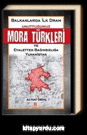 Unuttuğumuz Mora Türkleri ve Eyaletten Bağımsızlığa Yunanistan