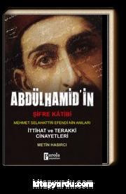 Abdülhamid'in Şifre Katibi Mehmet Selahaddin Efendi'nin Anıları & İttihat Terakki Cinayetleri