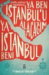 Ya Ben İstanbul'u Alacağım Ya İstanbul Beni