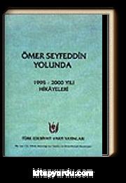 Ömer Seyfeddin Yolunda /1995-2000 Yılı Hikayeleri