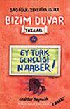 Ey Türk Gençliği N'aaber!/Bizim Duvar Yazıları 4
