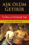 Aşk Ölüm Getirir / Tarihte ve Mitolojide Aşk