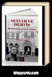 Seyyah ve Derviş & Bir Sosyologun Gezi Notları