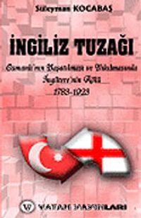 İngiliz Tuzağı: Osmanlı'nın Yaşatılmasıve Yıkılmasında İngiltere'nin Rolü 7-G-22