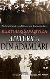 Milli Mücadele'nin Bilinmeyen Kahramanları Kurtuluş Savaşı'nda Atatürk ve Din Adamları