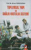 Toplumsal Yapı ve Sağlık Hastalık Sistemi