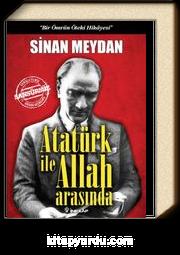Atatürk ile Allah Arasında (Ciltli) & Bir Ömrün Öteki Hikayesi