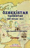 Özbekistan Tacikistan Gezi Notları-2014 & Altın Zincirden 13 Zati Ziyaret