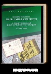 Müderris Ve Hukukçu Rizeli Hafız Kasım Efendi II. Meşrutiyet Dönemi Hukuk Eğitiminde Üslup Arayışları