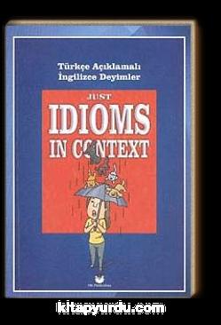 Just Idioms In Context - Türkçe Açıklamalı İngilizce Deyimler