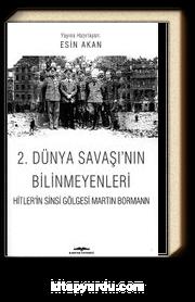 2. Dünya Savaşı'nın Bilinmeyenleri & Hitler'in Sinsi Gölgesi Martin Bormann