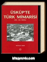 Üsküp'te Türk Mimarisi (XIV.-XIX Yüzyıl)