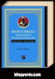 Mahtumkulu Eserlerinin Deyimler Sözlüğü (Türkiye  Türkçesi-Türkmen  Türkçesi)