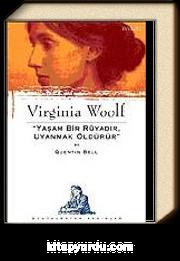 Virginia Woolf: Yaşam Bir Rüyadır, Uyanmak Öldürür