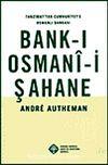 Bank-ı Osmani-i Şahane & Tanzimat'tan Cumhuriyet'e Osmanlı Bankası