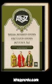 İstanbul Kütüphanelerine Göre Üç Bibliyografya & Birgili Mehmet Efendi -Ebussuud Efendi - Gelibolulu Ali