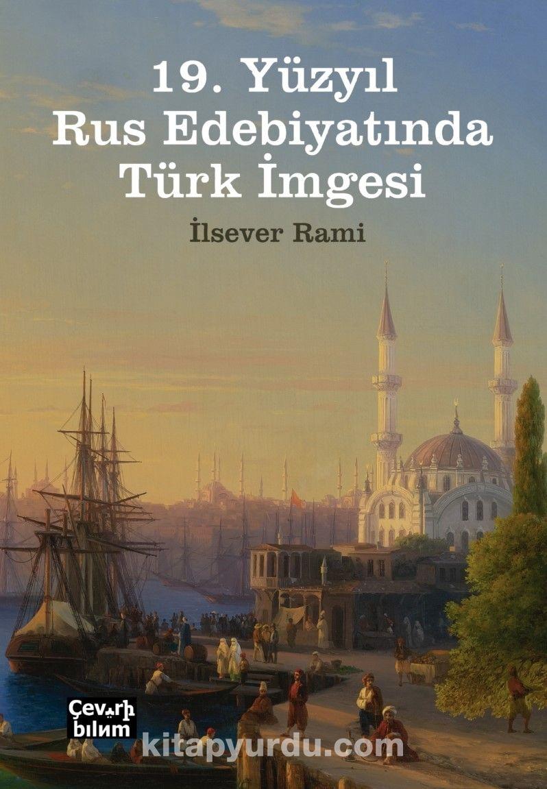 19. Yüzyıl Rus Edebiyatında Türk İmgesi - İlsever Rami pdf epub