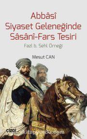 Abbasi Siyaset Geleneğinde Sasani-Fars Tesiri & Fazl b. Sehl Örneği