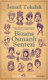 Bizans Osmanlı Sentezi & Bizans Kültür ve Kurumlarının Osmanlı Üzerindeki Etkisi