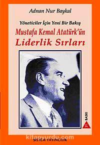 Mustafa Kemal Atatürk'ün Liderlik Sırları Yöneticiler İçin Yeni Bir Bakış