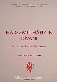 Harezmli Hafız'ın Divanı (İnceleme-Metin-Tıpkıbasım) - Recep Toparlı pdf epub