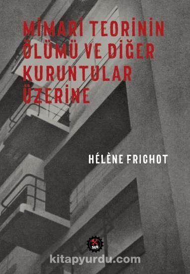 Mimari Teorinin Ölümü ve Diğer Kuruntular Üzerine - Helene Frichot pdf epub