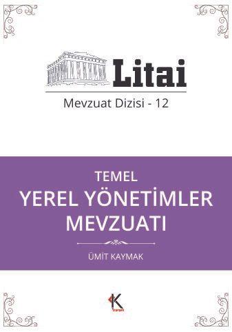 Temel Yerel Yönetimler Mevzuatı / Litai Mevzuat Dizisi 12 - Ümit Kaymak pdf epub