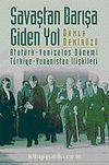 Savaştan Barışa Giden Yol / Atatürk - Venizelos Dönemi Türkiye - Yunanistan İlişkileri