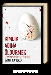 Kimlik Adına Öldürmek & Kanlı Çatışmalar Üzerine Bir İnceleme