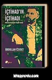 İçtihad'ın İçtihadı & Abdullah Cevdet'ten Seçme Yazılar