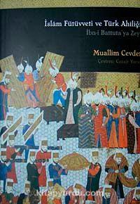İslam Fütüvetti ve Türk Ahiliğiİbn-i Battuta'ya Zeyl - Muallim M. Cevdet pdf epub