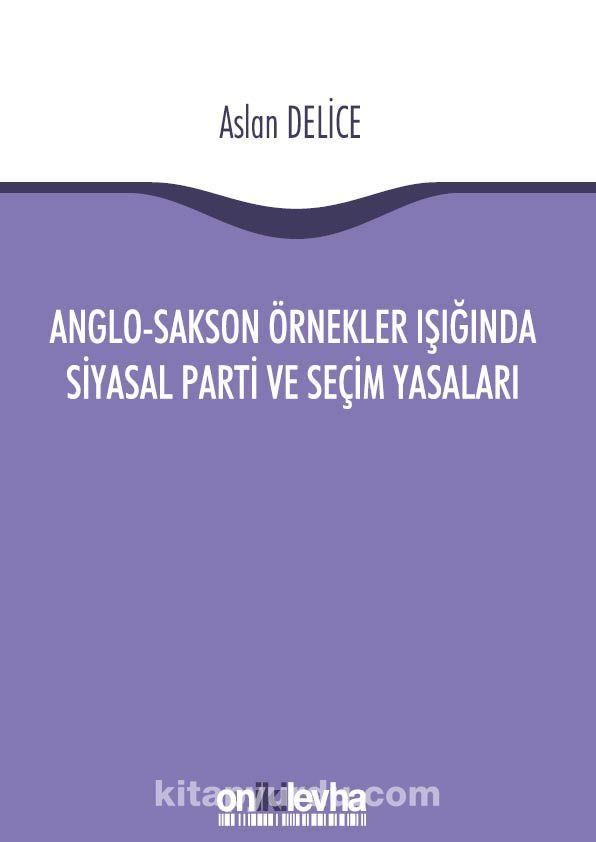 Anglo-Sakson Örnekler Işığında Siyasal Parti ve Seçim Yasaları