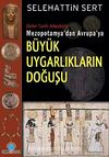 Büyük Uygarlıkların Doğuşu & Dinler Tarihi Arkeolojisi Mezopotamya'dan Avrupa'ya