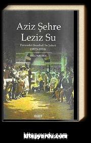 Aziz Şehre Leziz Su & Dersaadet (İstanbul) Su Şirketi 1873-1933