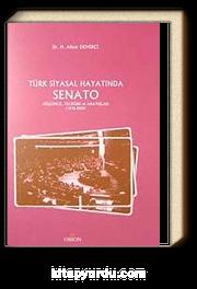 Türk Siyasal Hayatında Senato & Düşünce Tecrübe ve Arayışlar (1876-2009)