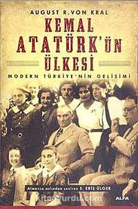 Kemal Atatürk ün Ülkesi & Modern Türkiye nin Gelişimi