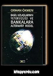 Basel Uzlaşılarının Yetersizliği ve Bankalara Alternatif Model