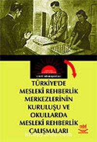 Türkiye'de Mesleki Rehberlik Merkezlerinin Kuruluşu ve Okullarda Mesleki Rehberlik Çalışmaları - Cavit Binbaşıoğlu pdf epub