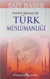 Yahya Kemal'de Türk Müslümanlığı - Sait Başer pdf epub