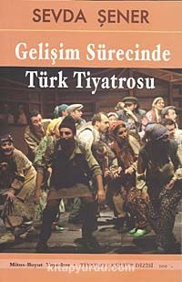Gelişim Sürecinde Türk Tiyatrosu - Prof. Dr. Sevda Şener pdf epub