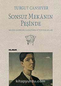 Sonsuz Mekanın PeşindeSelçuk ve Osmanlı Sanatında Sütun Başlıkları