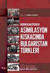 Bizden Olan Ötekiler & Asimilasyon Kıskacında Bulgaristan Türkleri