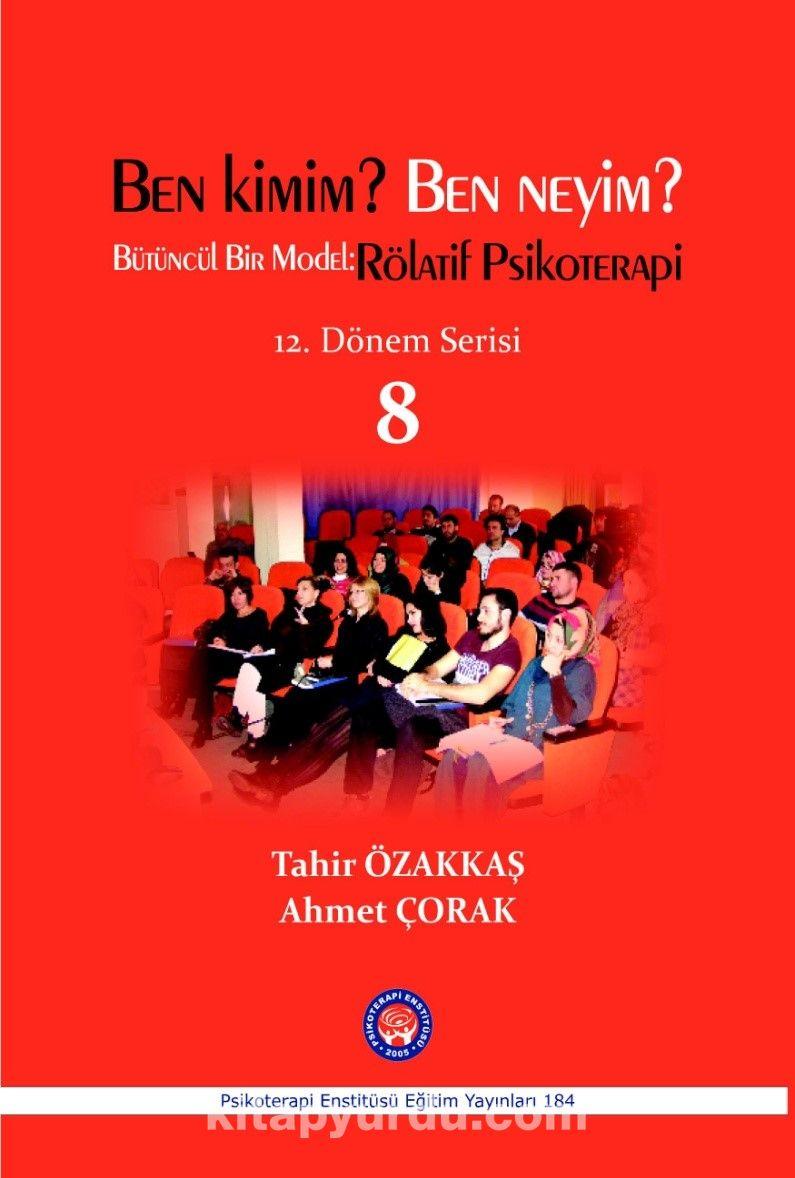 Ben Kimim? Ben Neyim? Bütüncül Bir Model : Rölatif Psikoterapi12. Dönem Serisi 8 - Tahir Özakkaş pdf epub