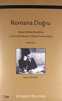 Romana DoğruAhmet Mithat Efendi'nin Eserlerinde Roman / Hikaye Terminolojisi - Nazım Elmas pdf epub