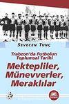 Mektepliler, Münevverler, Meraklılar & Trabzon'da Futbolun Toplumsal Tarihi