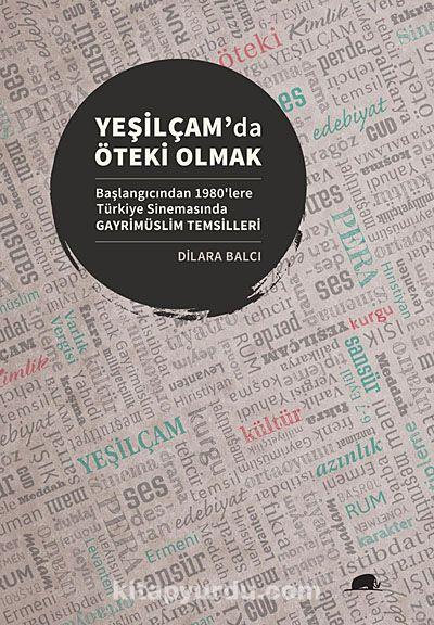 Yeşilçam'da Öteki OlmakBaşlangıcından 1980'lere Türkiye Sinemasında Gayrimüslim Temsilleri - Dilara Balcı pdf epub