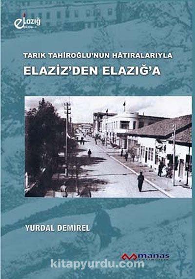 Tarık Tahiroğlu'nun Hatıralarıyla Elaziz'den Elazığ'a