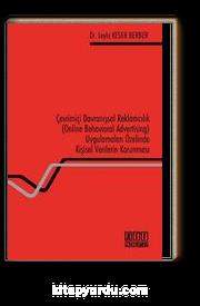 Çevrimiçi Davranışsal Reklamcılık (Online Behavioral Advertising) Uygulamaları Özelinde Kişisel Verilerin Korunması
