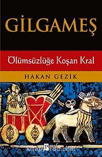 Gilgameş & Ölümsüzlüğe Koşan Kral